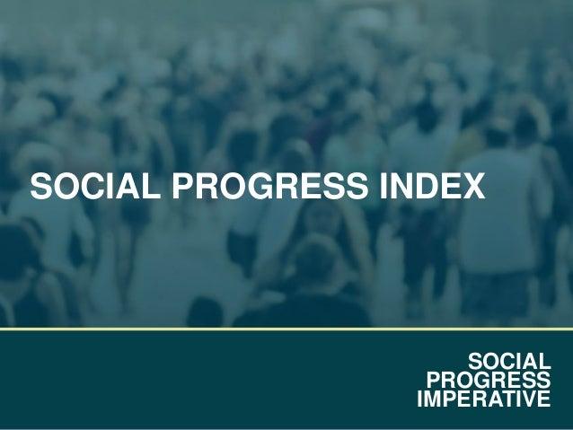 SOCIAL PROGRESS IMPERATIVE SOCIAL PROGRESS INDEX