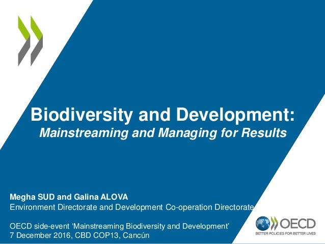 Biodiversity and Development: Mainstreaming and Managing for Results Megha SUD and Galina ALOVA Environment Directorate an...