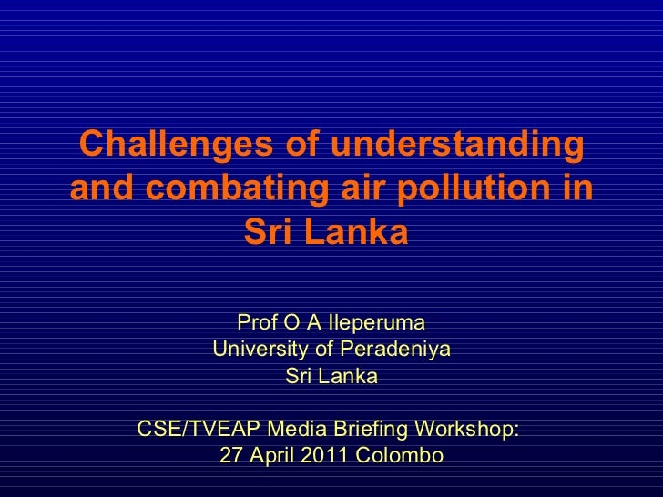 Challenges of understanding and combating air pollution in Sri Lanka  <ul><li>Clean air is essential for life? </li></ul><...