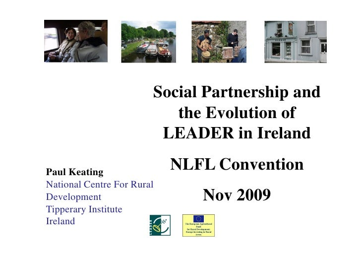 Social Partnership and                            the Evolution of                          LEADER in Ireland  Paul Keatin...