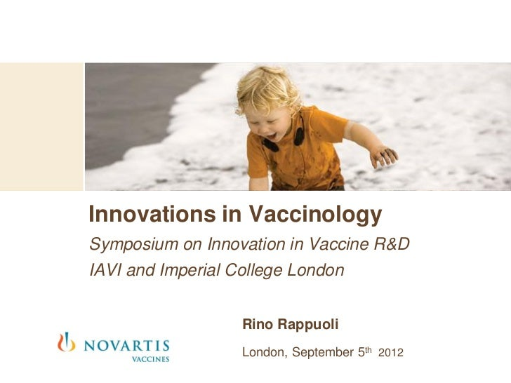 Innovations in VaccinologySymposium on Innovation in Vaccine R&DIAVI and Imperial College London                   Rino Ra...