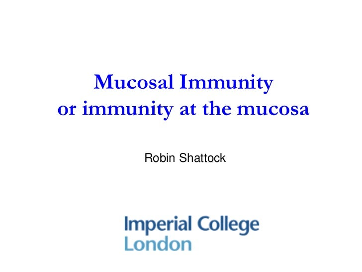 Mucosal Immunityor immunity at the mucosa        Robin Shattock