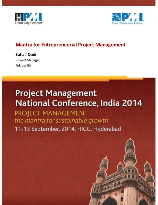 ~ 1 ~  s  Mantra for Entrepreneurial Project Management  Suhail Qadir  Project Manager  J&k pcc ltd