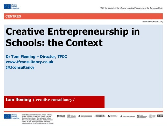 1 Click to edit Master title style Creative Entrepreneurship in Schools: the Context Dr Tom Fleming – Director, TFCC www.t...