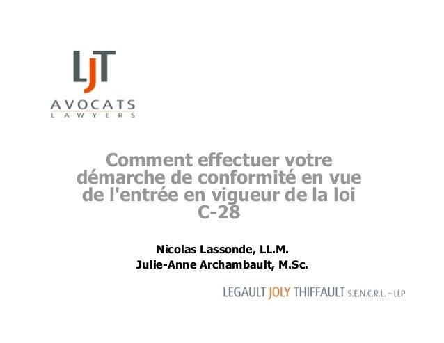 Comment effectuer votre démarche de conformité en vue de l'entrée en vigueur de la loi C-28 Nicolas Lassonde, LL.M. Julie-...