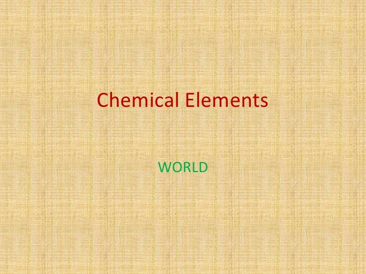 Chemical Elements      WORLD