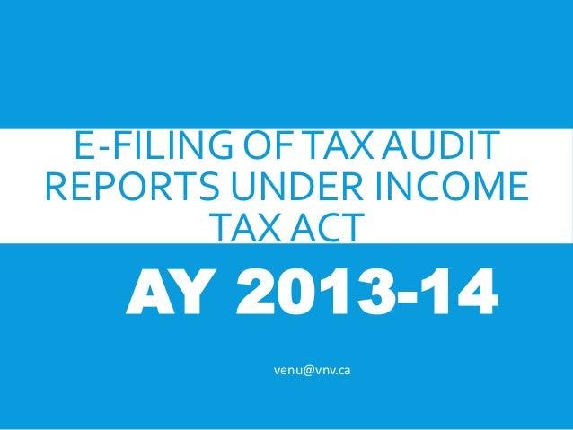 E-FILING OFTAX AUDIT REPORTS UNDER INCOME TAX ACT AY 2013-14 venu@vnv.ca