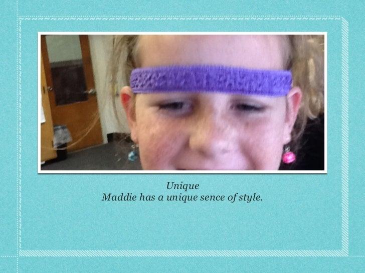 Unique!Maddie has a unique sence of style.!                 !