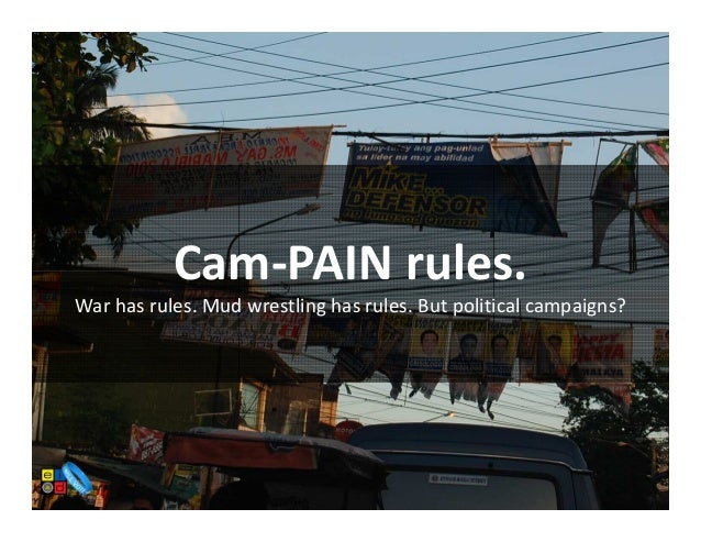 Cam-PAIN rules.War has rules. Mud wrestling has rules. But political campaigns?