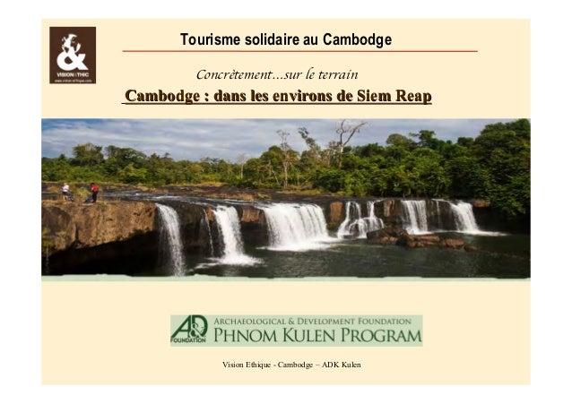 Tourisme solidaire au Cambodge  Concrètement…sur le terrain  Cambodge : dans les environs de Siem Reap  Vision Ethique - C...