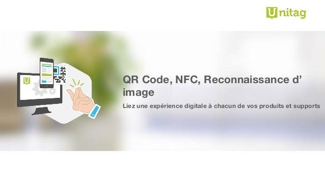 QR Code, NFC, Reconnaissance d' image Liez une expérience digitale à chacun de vos produits et supports