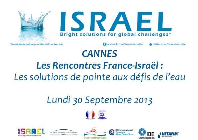 CANNES Les Rencontres France-Israël : Les solutions de pointe aux défis de l'eau Lundi 30 Septembre 2013