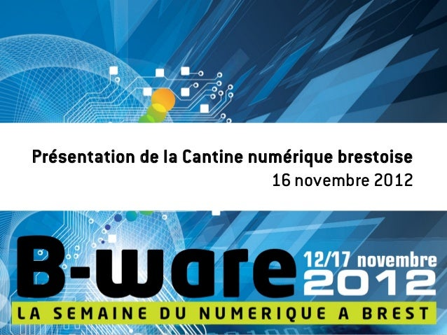 Présentation de la Cantine numérique brestoise                             16 novembre 2012