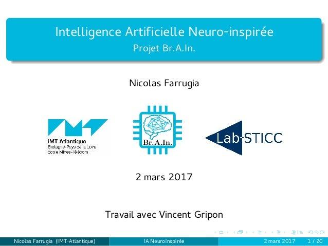 Intelligence Artificielle Neuro-inspirée Projet Br.A.In. Nicolas Farrugia Br.A.In. 2 mars 2017 Travail avec Vincent Gripon ...