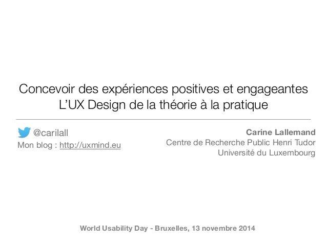 Concevoir des expériences positives et engageantes L'UX Design de la théorie à la pratique Carine Lallemand Centre de Rech...