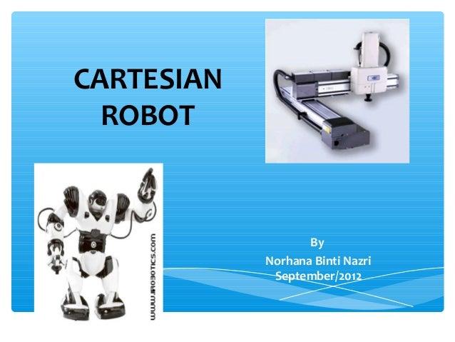 CARTESIAN  ROBOT                   By            Norhana Binti Nazri             September/2012