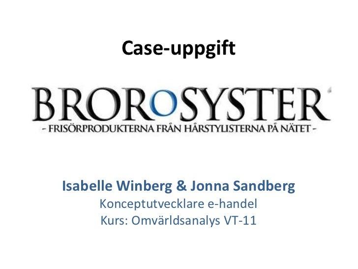 Case-uppgift<br />Isabelle Winberg & Jonna Sandberg<br />Konceptutvecklare e-handel<br />Kurs: Omvärldsanalys VT-11<br />