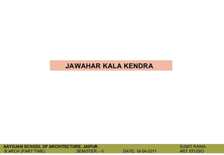 JAWAHAR KALA KENDRAAAYOJAN SCHOOL OF ARCHITECTURE, JAIPUR .                       SUMIT RAINAB.ARCH (PART TIME)          S...