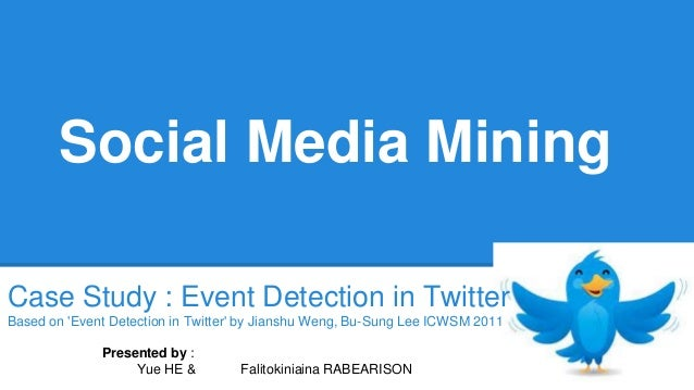 Social Media Mining  Case Study : Event Detection in Twitter  Based on 'Event Detection in Twitter' by Jianshu Weng, Bu-Su...