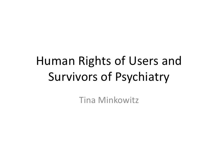 Human Rights of Users and Survivors of Psychiatry<br />Tina Minkowitz<br />