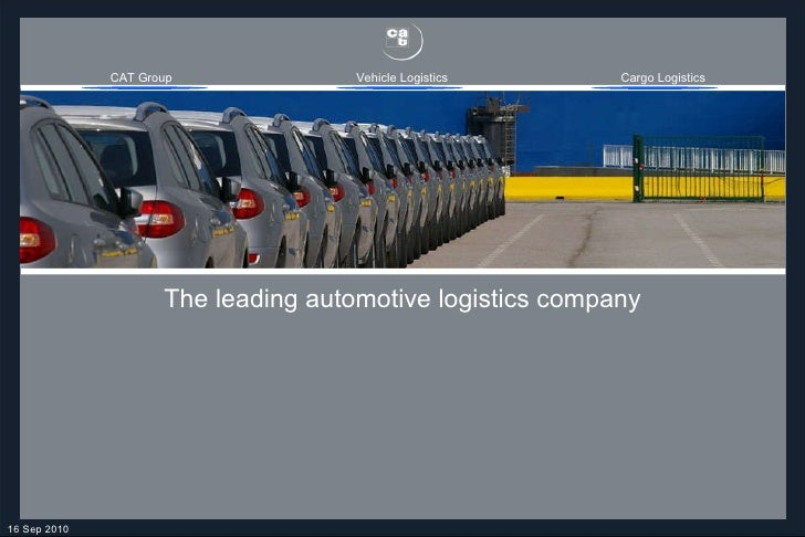 16 Sep 2010 The leading automotive logistics company CAT Group Vehicle Logistics Cargo Logistics
