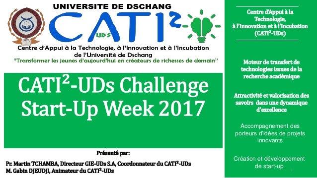 CATI²-UDs Challenge Start-Up Week 2017 1 Centre d'Appui à la Technologie, à l'Innovation et à l'Incubation (CATI²-UDs) Mot...