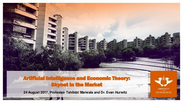 Artificial Intelligence and Economic Theory: Skynet in the Market 24 August 2017, Professor Tshilidzi Marwala and Dr. Evan...