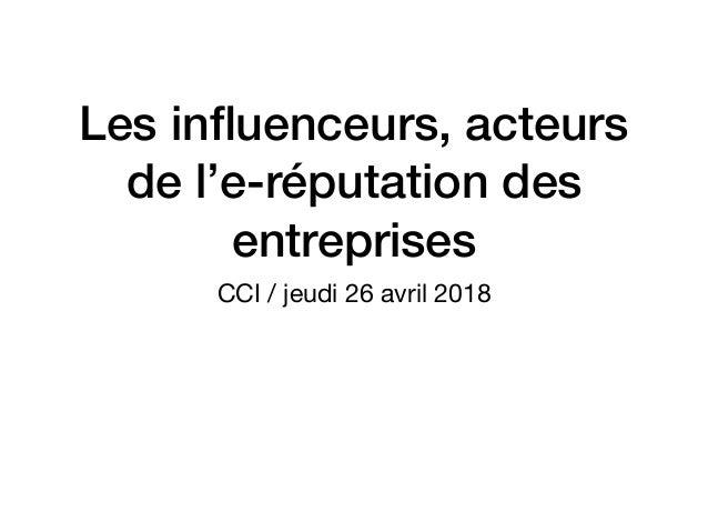 Les influenceurs, acteurs de l'e-réputation des entreprises CCI / jeudi 26 avril 2018