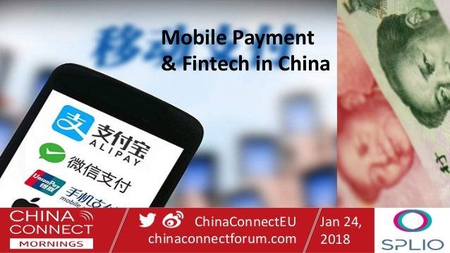 ChinaConnectEU chinaconnectforum.com Jan 24, 2018 Mobile Payment & Fintech in China