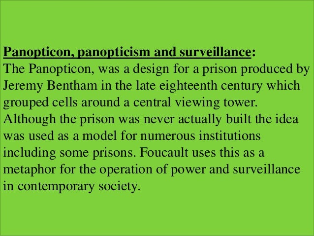 an analysis of michael foucaults panopticism Discipline and punish: the birth of the prison (french: surveiller et punir : naissance de la prison) is a 1975 book by the french philosopher michel foucault it is an analysis of the social and theoretical mechanisms behind the changes that occurred in western penal systems during the modern age based on historical documents from france.