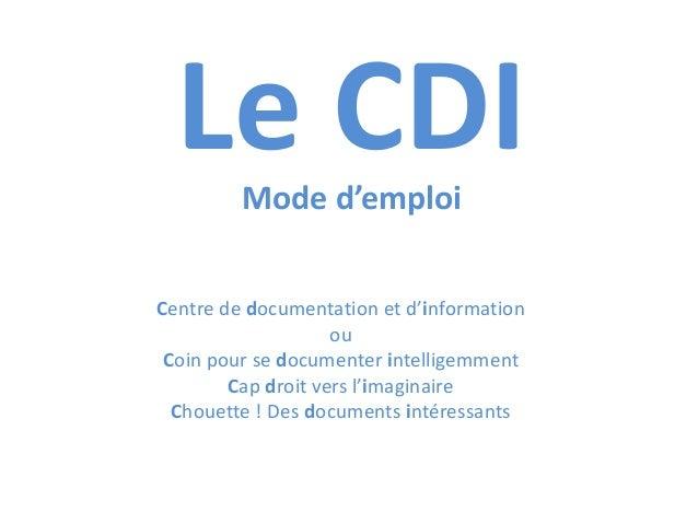 Le CDI Mode d'emploi Centre de documentation et d'information ou Coin pour se documenter intelligemment Cap droit vers l'i...