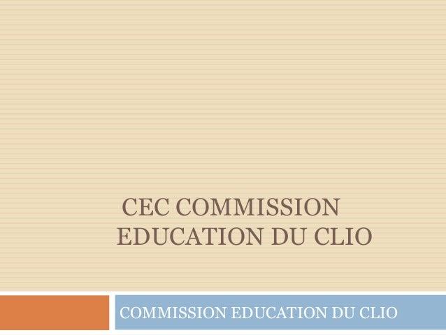 CEC COMMISSION EDUCATION DU CLIO COMMISSION EDUCATION DU CLIO