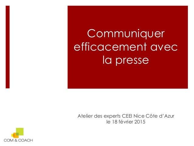 Communiquer efficacement avec la presse Atelier des experts CEEI Nice Côte d'Azur le 18 février 2015