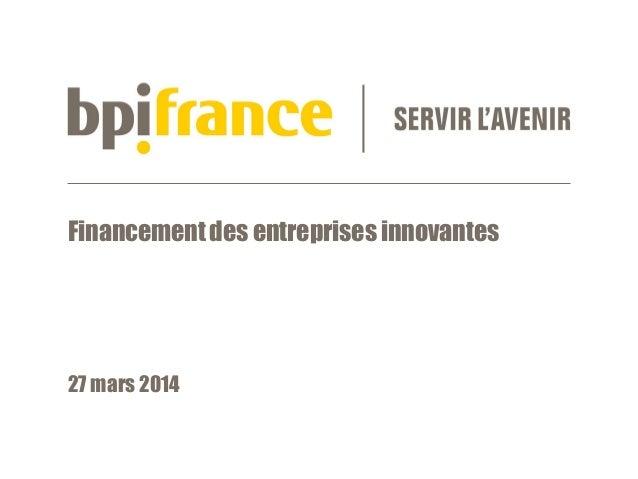 Financement des entreprises innovantes 27 mars 2014