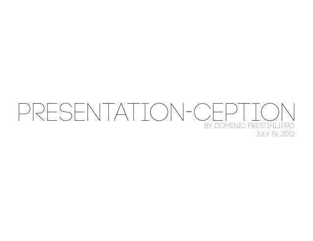 PRESENTATION CEPTION             By Dominic Prestifilippo                          July 19, 2012