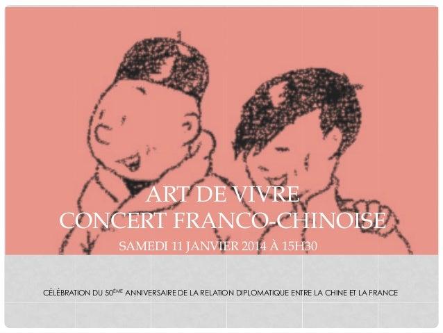 ART DE VIVRE CONCERT FRANCO-CHINOISE SAMEDI 11 JANVIER 2014 À 15H30  CÉLÉBRATION DU 50ÈME ANNIVERSAIRE DE LA RELATION DIPL...