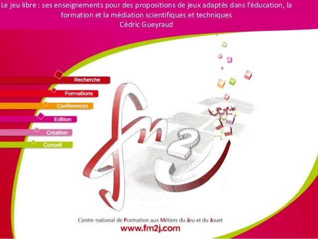 Le jeu libre : ses enseignements pour des propositions de jeux adaptés dans l'éducation, la formation et la médiation scie...