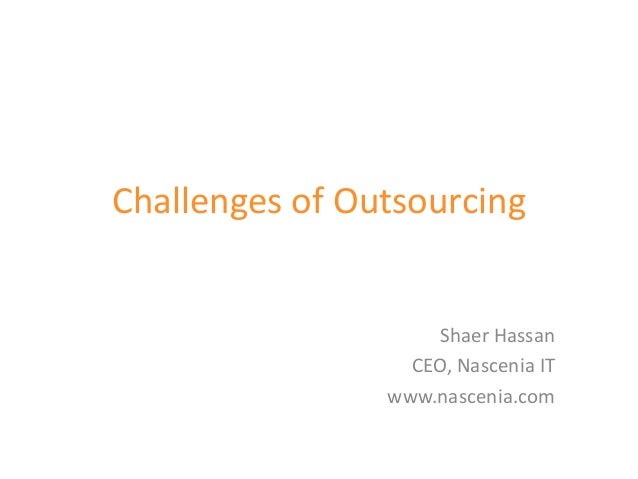 Challenges of Outsourcing                    Shaer Hassan                  CEO, Nascenia IT                www.nascenia.com