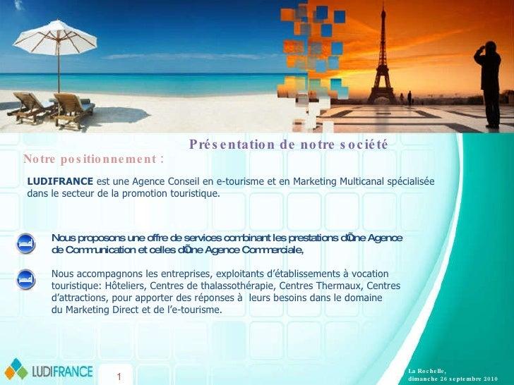 Présentation de notre société Notre positionnement :  LUDIFRANCE  est une Agence Conseil en e-tourisme et en Marketing Mul...