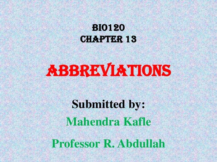 BIO120Chapter 13ABBREVIATIONS <br />Submitted by:<br />Mahendra Kafle<br />Professor R. Abdullah<br />