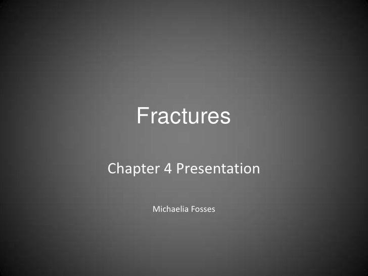 FracturesChapter 4 Presentation      Michaelia Fosses