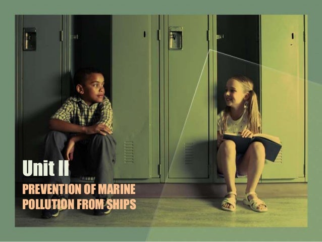 Unit II PREVENTION OF MARINE POLLUTION FROM SHIPS