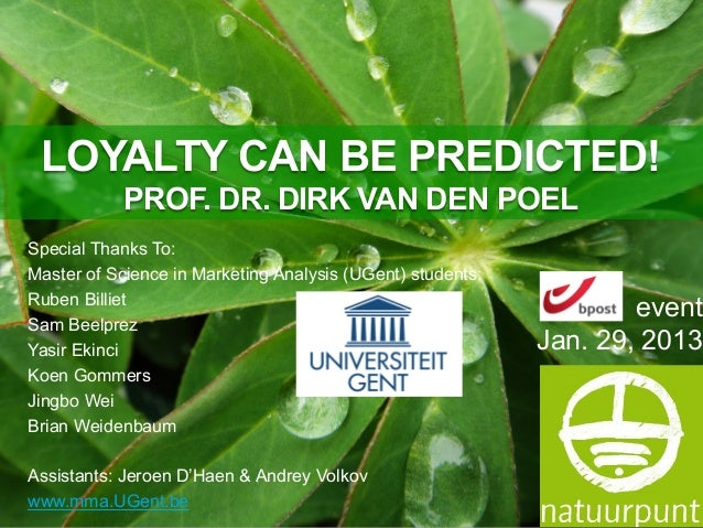LOYALTY CAN BE PREDICTED!            PROF. DR. DIRK VAN DEN POELSpecial Thanks To:Master of Science in Marketing Analysis ...