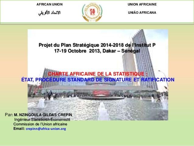 AFRICAN UNION UNION AFRICAINE UNIÃO AFRICANA Projet du Plan Stratégique 2014-2018 de l'Institut P 17-19 Octobre 2013, Daka...
