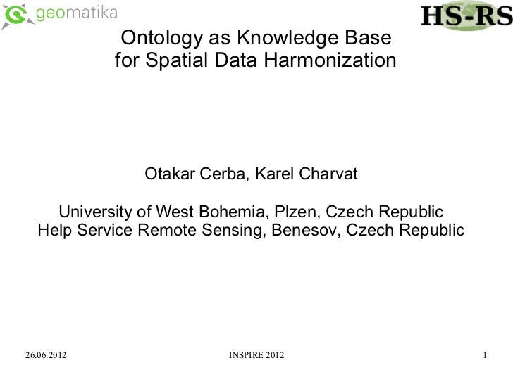 Ontology as Knowledge Base             for Spatial Data Harmonization                Otakar Cerba, Karel Charvat    Univer...