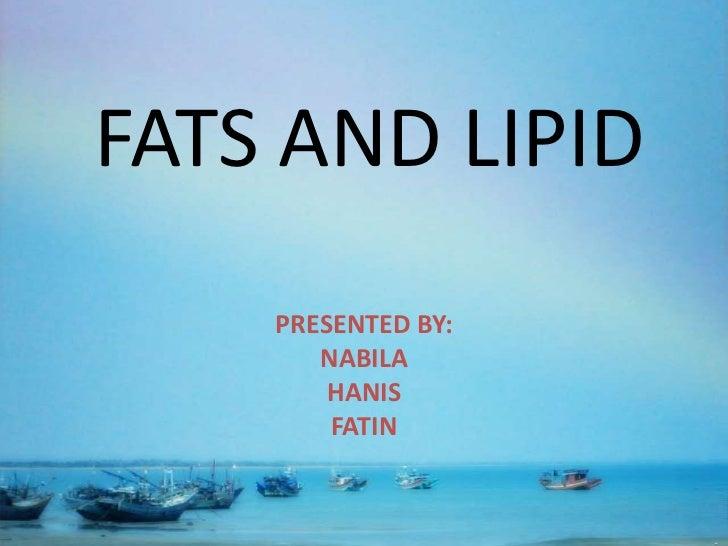 FATS AND LIPID    PRESENTED BY:       NABILA        HANIS        FATIN