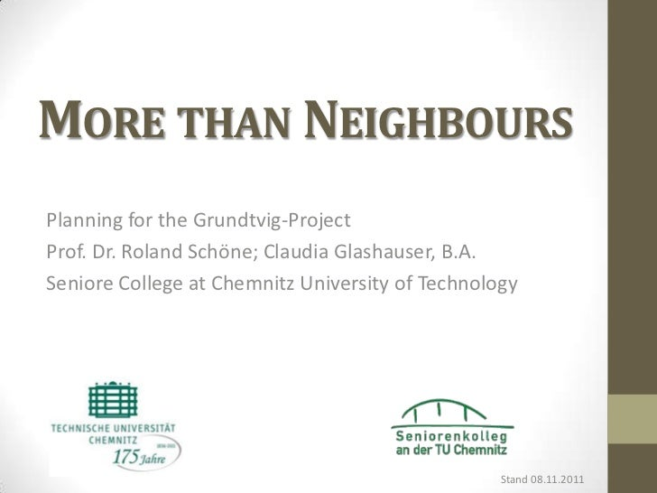 MORE THAN NEIGHBOURSPlanning for the Grundtvig-ProjectProf. Dr. Roland Schöne; Claudia Glashauser, B.A.Seniore College at ...