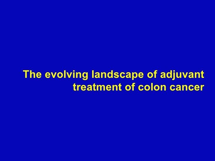 The evolving landscape of adjuvant treatment of colon cancer