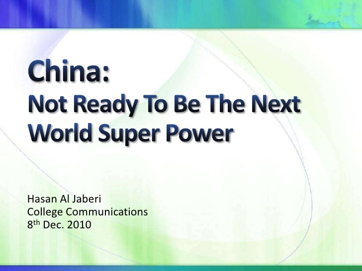 China:Not Ready To Be The Next World Super Power <br />Hasan Al Jaberi<br />College Communications <br />8th Dec. 2010<br />
