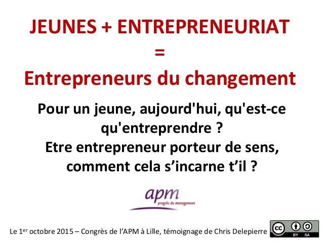 JEUNES  +  ENTREPRENEURIAT   =   Entrepreneurs  du  changement   Le  1er  octobre  2015  –  Congrè...